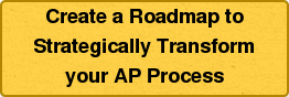 Create a Roadmap to  Strategically Transform  your AP Process