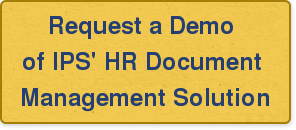 Request a Demo  of IPS' HR Document  Management Solution